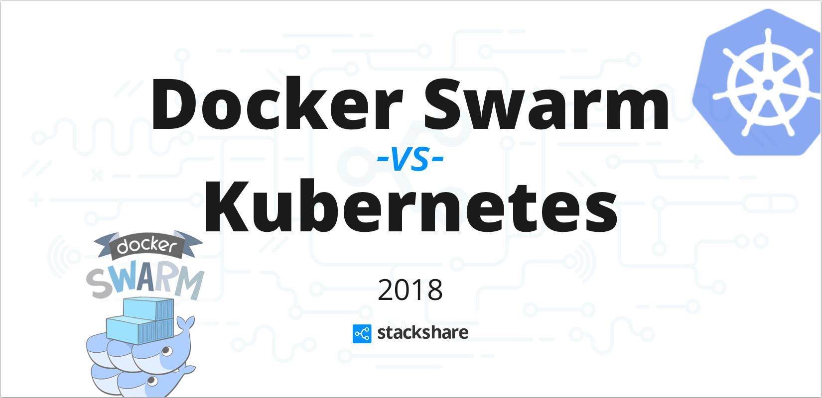 Docker Swarm vs. Kubernetes 2018 - StackShare